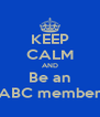 KEEP CALM AND Be an ABC member - Personalised Poster A4 size