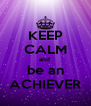 KEEP CALM and  be an ACHIEVER - Personalised Poster A4 size