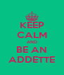 KEEP CALM AND BE AN ADDETTE - Personalised Poster A4 size