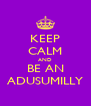 KEEP CALM AND BE AN ADUSUMILLY - Personalised Poster A4 size