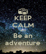 KEEP CALM and Be an adventure - Personalised Poster A4 size
