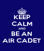KEEP CALM AND BE AN AIR CADET - Personalised Poster A4 size
