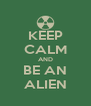 KEEP CALM AND BE AN ALIEN - Personalised Poster A4 size