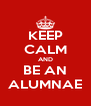 KEEP CALM AND BE AN ALUMNAE - Personalised Poster A4 size