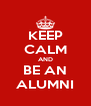 KEEP CALM AND BE AN ALUMNI - Personalised Poster A4 size