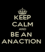 KEEP CALM AND BE AN  ANACTION  - Personalised Poster A4 size