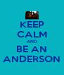 KEEP CALM AND BE AN ANDERSON - Personalised Poster A4 size