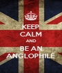 KEEP CALM AND BE AN ANGLOPHILE - Personalised Poster A4 size