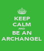 KEEP CALM AND BE AN ARCHANGEL - Personalised Poster A4 size
