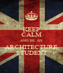 KEEP CALM AND BE AN ARCHITECTURE STUDENT - Personalised Poster A4 size