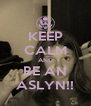KEEP CALM AND BE AN ASLYN!! - Personalised Poster A4 size