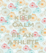 KEEP CALM AND BE AN ATHLETE - Personalised Poster A4 size