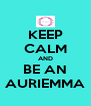 KEEP CALM AND BE AN AURIEMMA - Personalised Poster A4 size