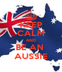 KEEP CALM AND BE AN  AUSSIE - Personalised Poster A4 size