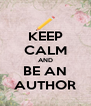 KEEP CALM AND BE AN AUTHOR - Personalised Poster A4 size