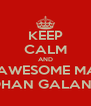 KEEP CALM AND BE AN AWESOME MAN LIKE ROHAN GALANDE - Personalised Poster A4 size