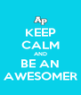 KEEP CALM AND BE AN AWESOMER - Personalised Poster A4 size