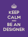 KEEP CALM AND BE AN DESIGNER - Personalised Poster A4 size