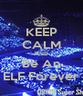 KEEP CALM AND Be An ELF Forever - Personalised Poster A4 size