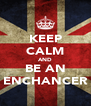 KEEP CALM AND BE AN ENCHANCER - Personalised Poster A4 size
