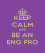 KEEP CALM AND BE AN ENG PRO - Personalised Poster A4 size