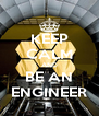KEEP CALM AND BE AN ENGINEER - Personalised Poster A4 size