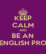 KEEP CALM AND BE AN ENGLISH PRO - Personalised Poster A4 size