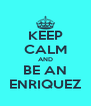 KEEP CALM AND BE AN ENRIQUEZ - Personalised Poster A4 size