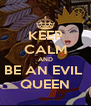 KEEP CALM AND BE AN EVIL  QUEEN - Personalised Poster A4 size