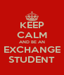 KEEP CALM AND BE AN EXCHANGE STUDENT - Personalised Poster A4 size