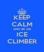 KEEP CALM AND BE AN ICE CLIMBER - Personalised Poster A4 size