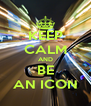 KEEP CALM AND BE AN ICON - Personalised Poster A4 size