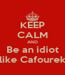 KEEP CALM AND Be an idiot like Cafourek - Personalised Poster A4 size