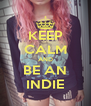KEEP CALM AND BE AN INDIE - Personalised Poster A4 size
