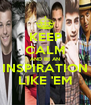 KEEP CALM AND BE AN INSPIRATION LIKE 'EM - Personalised Poster A4 size