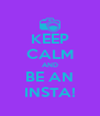 KEEP CALM AND BE AN INSTA! - Personalised Poster A4 size