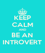 KEEP CALM AND BE AN INTROVERT - Personalised Poster A4 size