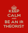 KEEP CALM AND BE AN IR THEORIST - Personalised Poster A4 size