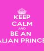 KEEP CALM AND BE AN  ITALIAN PRINCESS - Personalised Poster A4 size