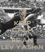 KEEP CALM AND BE AN LEV YASHIN - Personalised Poster A4 size