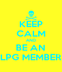 KEEP CALM AND BE AN LPG MEMBER - Personalised Poster A4 size