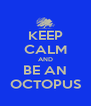 KEEP CALM AND BE AN OCTOPUS - Personalised Poster A4 size