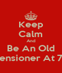 Keep Calm And Be An Old Pensioner At 73 - Personalised Poster A4 size