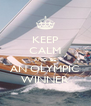 KEEP CALM AND BE AN OLYMPIC WINNER - Personalised Poster A4 size