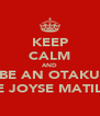 KEEP CALM AND BE AN OTAKU LIKE JOYSE MATILDO - Personalised Poster A4 size