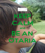 KEEP CALM and BE AN OTARIA - Personalised Poster A4 size