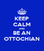 KEEP CALM AND BE AN OTTOCHIAN - Personalised Poster A4 size