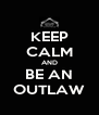 KEEP CALM AND BE AN OUTLAW - Personalised Poster A4 size