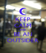 KEEP CALM AND BE AN OUTSIDER - Personalised Poster A4 size