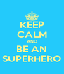 KEEP CALM AND BE AN SUPERHERO - Personalised Poster A4 size